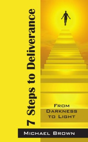 7 Steps to Deliverance: From Darkness to Light Michael L. Brown
