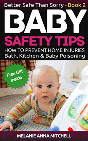 Baby Safety Book 2: How To Prevent Baby Injuries at Home   Bath Drowning Accidents   Kitchen Accidents and Children Poisoning Melanie Anna Mitchell