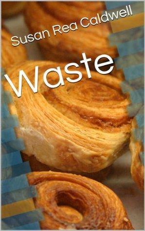 Waste  by  Susan Rea Caldwell