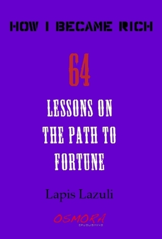 How I Became Rich (64 Lessons on the Path to Fortune) Lapis Lazuli