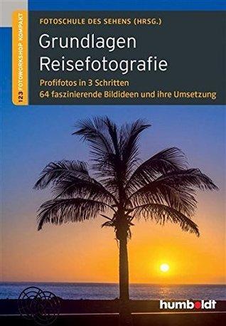 Grundlagen Reisefotografie: 1,2,3 Fotoworkshop kompakt. Profifotos in 3 Schritten. 64 faszinierende Bildideen und ihre Umsetzung  by  Peter Uhl