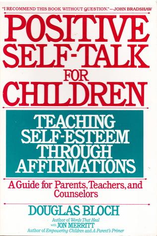 Positive Self-Talk For Children: Teaching Self-Esteem Through Affirmations Douglas Bloch