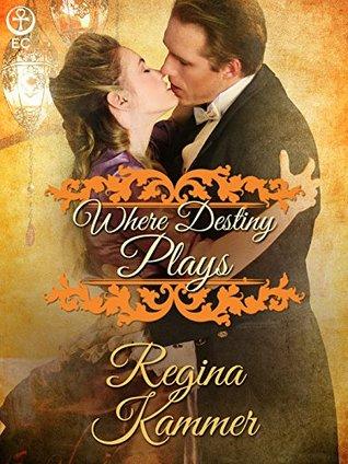 Where Destiny Plays (Harwell Heirs #3) Regina Kammer