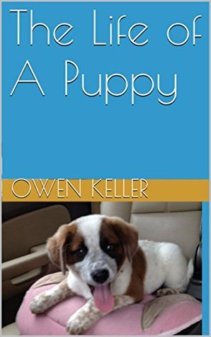 The Life of A Puppy  by  Owen Keller