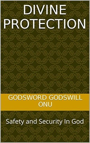 Divine Protection: Safety and Security In God Godsword Godswill Onu