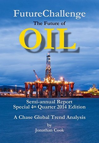 FutureChallenge: The Future of OIL: Semi-annual Report. Special 4th Quarter 2014 Edition  by  Jonathan Cook