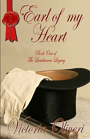 Earl of my Heart (The Lambourne Legacy Book 1) Victoria Oliveri