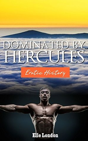 Dominated By Hercules In Public: Erotic History  by  Elle London