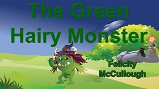 The Green Hairy Monster Felicity McCullough