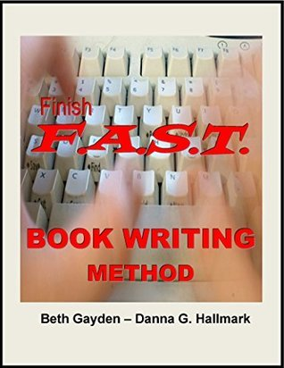 Finish F.A.S.T. Book Writing Method: How to Write Your Book from Concept to Publisher  by  Beth Gayden