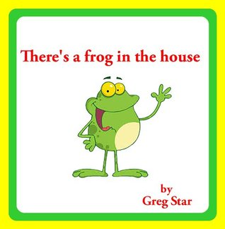 Theres a frog in the house  by  Greg Star