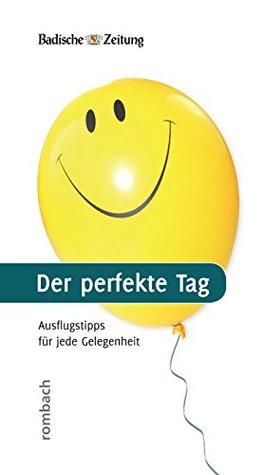 Der perfekte Tag Badischer Verlag GmbH & Co. KG