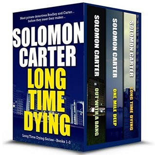 Long Time Dying - Private Investigator Crime Thriller series books 1-3: Long Time Dying 1-3  by  Solomon Carter