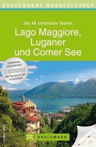Wanderführer Lago Maggiore, Luganer und Comer See: Die 40 schönsten Wandertouren, inkl. Wanderkarten und GPS-Daten zum Download  by  Eugen E. Hüsler