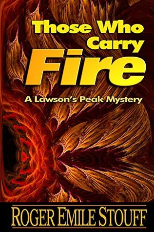 Those Who Carry Fire (A Lawsons Peak Mystery Book 2) Roger Emile Stouff