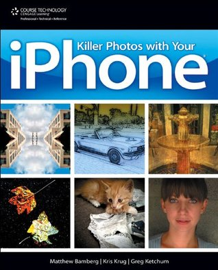 Killer Photos with Your iPhone, 1st ed  by  Matthew Bamberg
