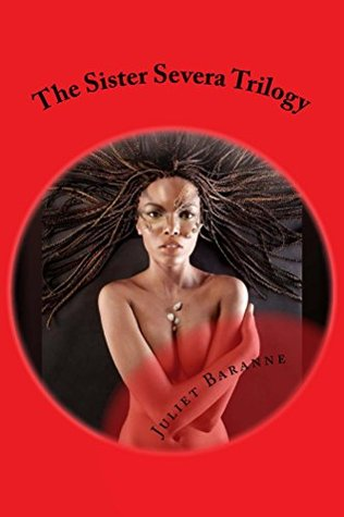 The Sister Severa Trilogy (The Baranne Holy Women series Book 12)  by  Juliet Baranne