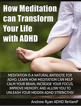 How Meditation Can Transform Your Life With ADHD  by  Andrew Ryan