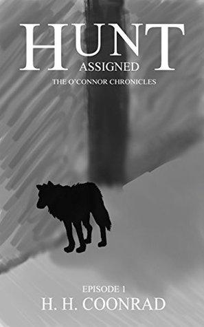 Hunt: Assigned (The OConnor Chronicles, #1)  by  H.H. Coonrad