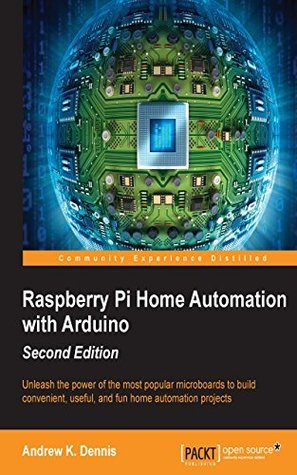 Raspberry Pi Home Automation with Arduino - Second Edition Andrew K. Dennis