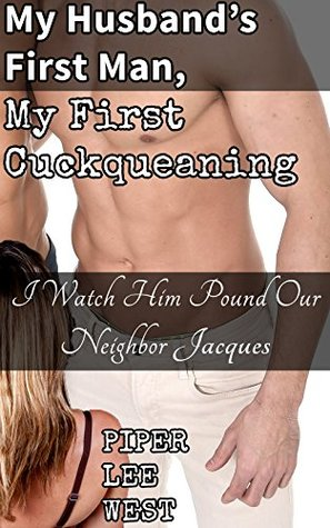 My Husbands First Man, My First Cuckqueaning: I Watch Him Pound Our Neighbor Jacques (Watching My Husband With Other Men Book 10) Piper Lee West