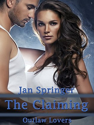 The Claiming: The Outlaw Lovers  by  Jan Springer