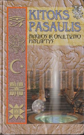 Kitoks pasaulis: magijos ir okultizmo paslaptys Laimutė Vasiliauskaitė