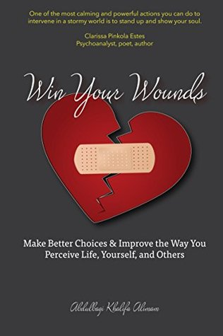 Win Your Wounds: Make better choices & Improve the way you perceive life, yourself and others Abdulbagi Alimam