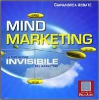 Mind Marketing. La dimensione invisibile del marketing  by  Gianandrea Abbate