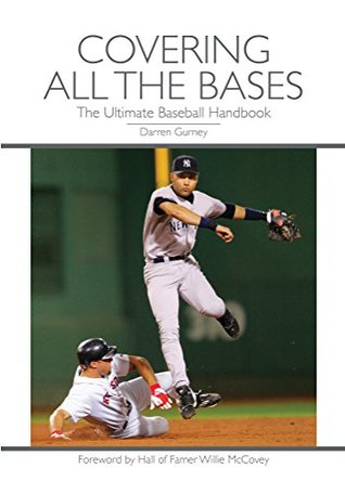Covering All the Bases: The Ultimate Baseball Handbook  by  Darren Gurney