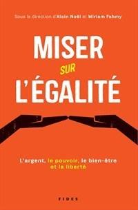 Miser sur légalité : L'argent, le pouvoir, le bien-être et la liberté  by  Miriam Fahmy
