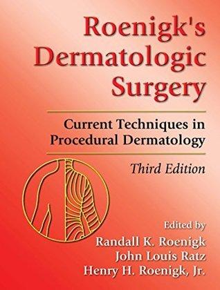 Roenigks Dermatologic Surgery: Current Techniques in Procedural Dermatology  by  Randall K. Roenigk