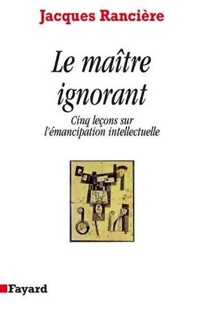 Le Maître ignorant : Cinq leçons sur lémancipation intellectuelle  by  Jacques Rancière