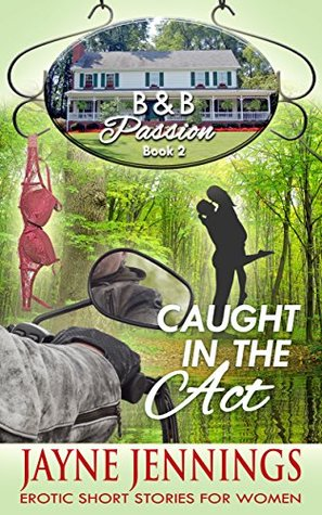 Caught In The Act: Erotic Short Stories For Women (B & B Passion Series Book 2)  by  Jayne Jennings