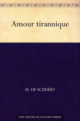 Amour tirannique M. de Scudéry
