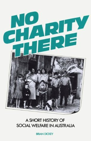 No Charity There: A Short History Of Social Welfare In Australia  by  Brian Dickey