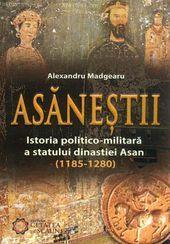 Asăneştii. Istoria politico-militară a statului dinastiei Asan (1185-1280)  by  Alexandru Madgearu