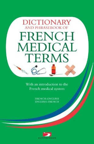 Dictionary and Phrasebook of French Medical Terms: With An Introduction to the French Medical System  by  Richard Whiting
