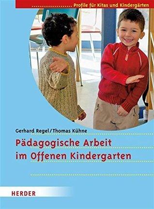 Pädagogische Arbeit im Offenen Kindergarten: Profile für Kitas und Kindergärten  by  Gerhard Regel