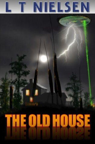 The Old House (Left Behind Book 1) L. T. Nielsen