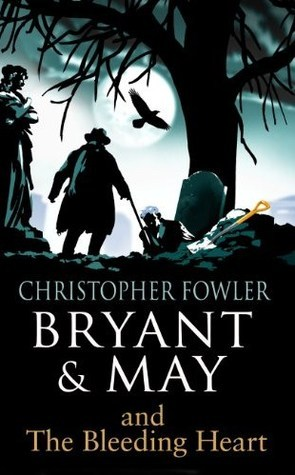 Bryant & May - The Bleeding Heart: (Bryant & May Book 11) Christopher Fowler