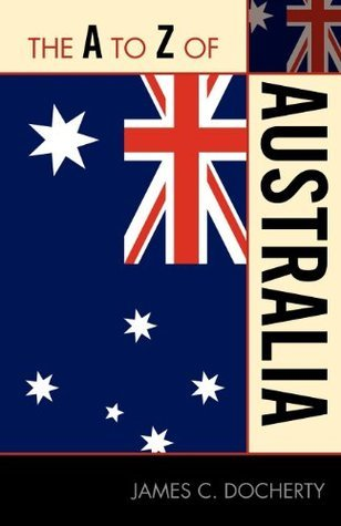 The A to Z of Australia (The A to Z Guide Series) James C. Docherty