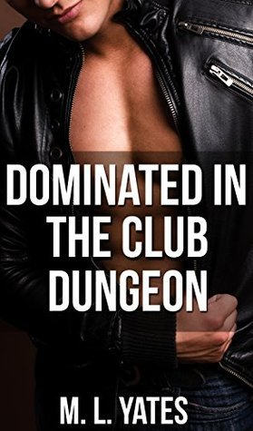 Dominated in The Club Dungeon M.L. Yates
