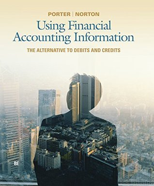 Porter/Nortons Using Financial Accounting Information: The Alternative to Debits and Credits, 8th edition plus 6-months instant access to CengageNOW. Gary A. Porter