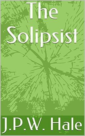 The Solipsist Joshua Perry Hale