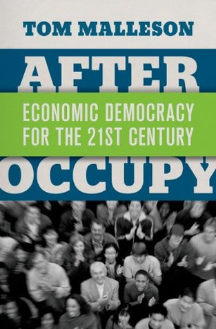 After Occupy: Economic Democracy for the 21st Century Tom Malleson