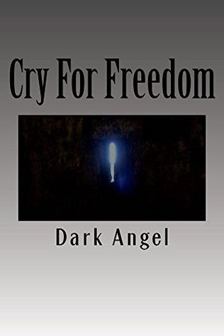 Cry For Freedom  by  Dark Angel