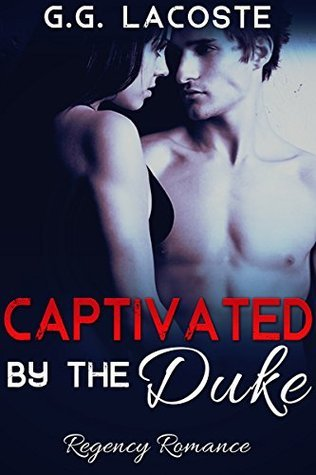 Regency Romance: Captivated  by  the Duke (Paranormal Menage Historical Romance) (Historical Regency Romance Shapeshifter Short Stories) by G.G. Lacoste