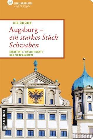 Augsburg - ein starkes Stück Schwaben: Engagierte, Eingefleischte und Eingewanderte Lilo Solcher