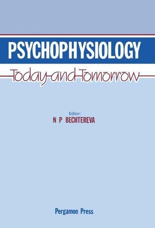 Psychophysiology: Today and Tomorrow  by  N. P. Bechtereva